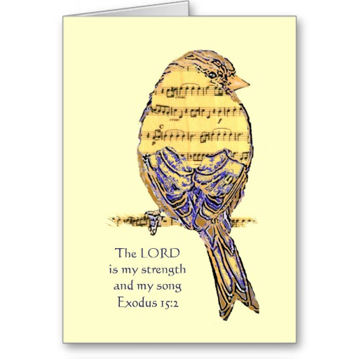 lord_is_my_strength_song_bible_scripture_bird_card-rd498fc1062b54c1b83f61a7fa783f12b_xvuat_8byvr_512